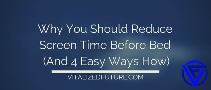 Why You Should Reduce Your Screen Time Before Bed (And 4 Easy Ways To Do It)