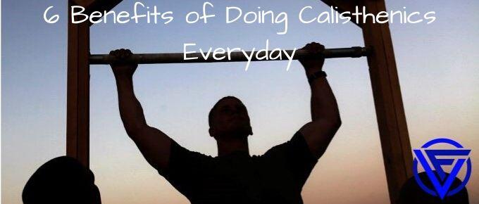 6 Benefits of Doing Calisthenics Everyday