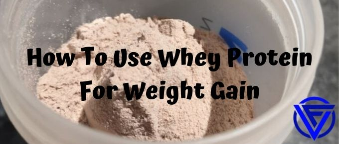 How to Use Whey Protein for Weight Gain (The Ultimate Guide)