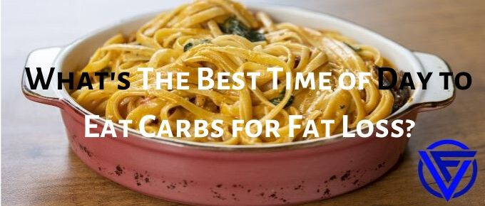 What's The Best Time Of Day To Eat Carbs For Fat Loss?