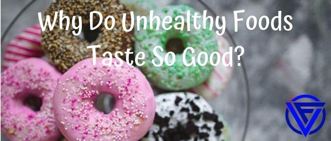 Why Do Unhealthy Foods Taste So Good? (The Ugly Truth)