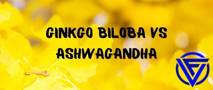 Ginkgo Biloba vs Ashwagandha – Which One Should You Take?